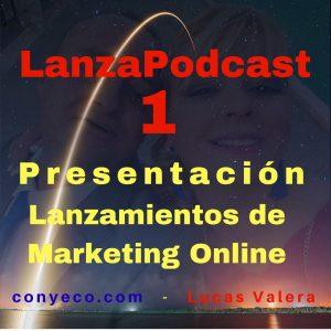 LanzaPodcast-1-Presentacion-Lanzamientos-de-Marketing-Online-conyeco.com-Lucas-Valera