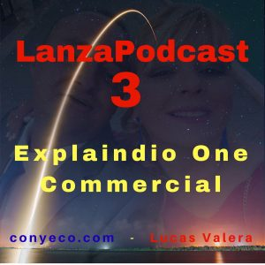 LanzaPodcast-3-Explaindio-One-Commercial-conyeco.com-Lucas-Valera