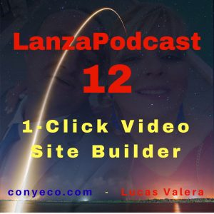 LanzaPodcast-12-1-Click-Video-Site-Builder-conyeco.com-Lucas-Valera