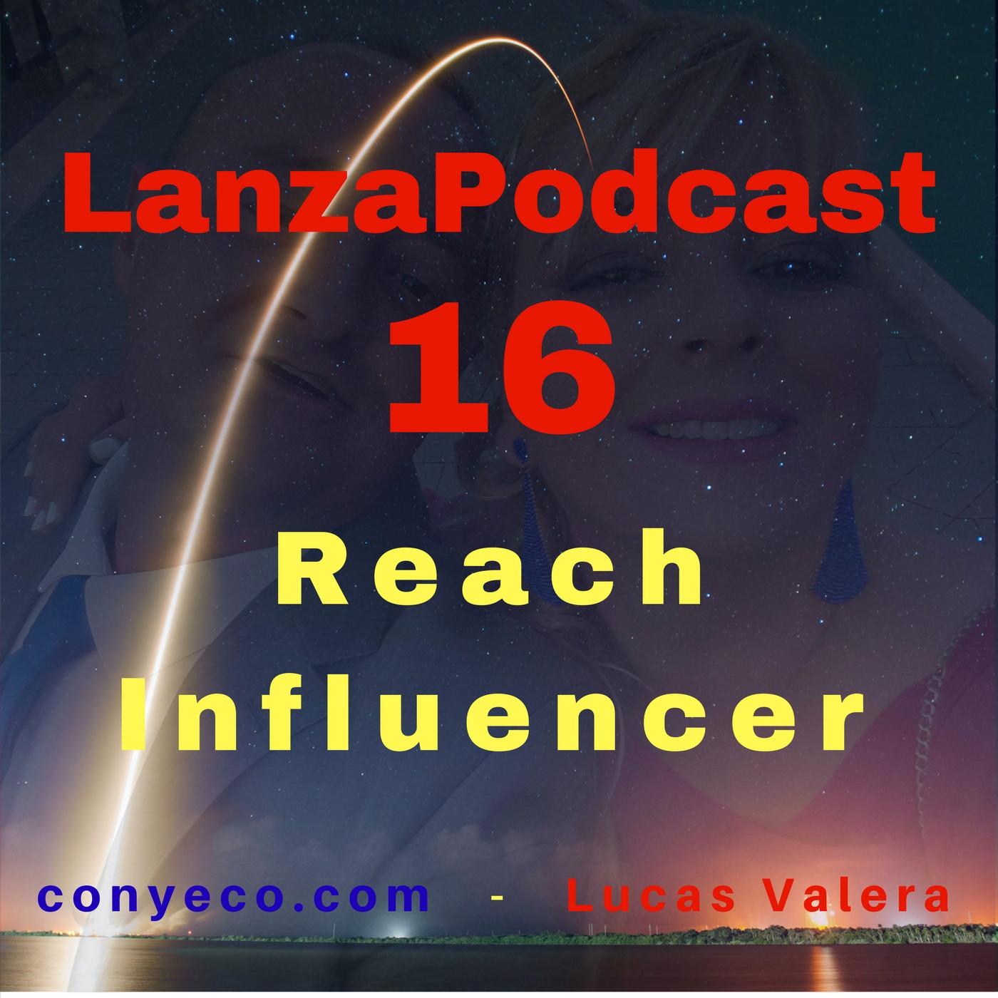 LanzaPodcast-16-Reach-Influencer-conyeco.com-Lucas-Valera