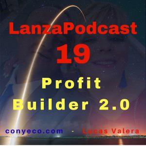 LanzaPodcast-19-Profit-Builder-2.0-conyeco.com-Lucas-Valera