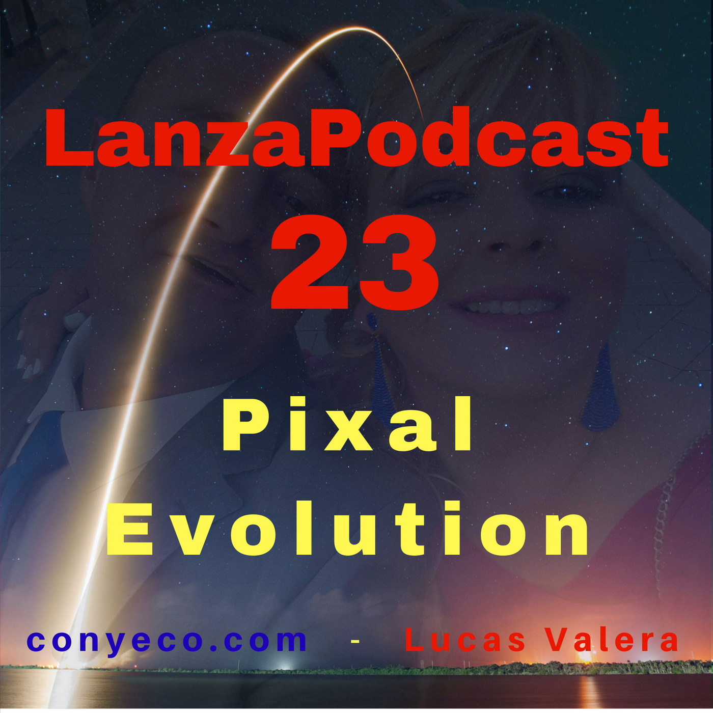 LanzaPodcast-23-Pixal-Evolution-conyeco.com-Lucas-Valera