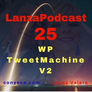LanzaPodcast-25-WP TweetMachine V2-conyeco.com-Lucas-Valera