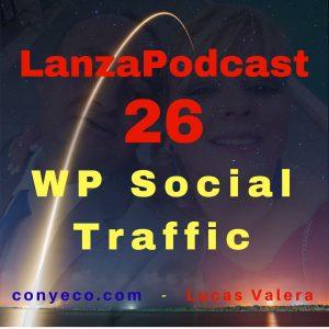 LanzaPodcast-26-WP Social Traffic-conyeco.com-Lucas-Valera