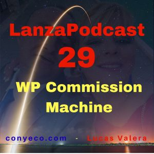 LanzaPodcast-29-WP-Commission-Machine-conyeco.com-Lucas-Valera